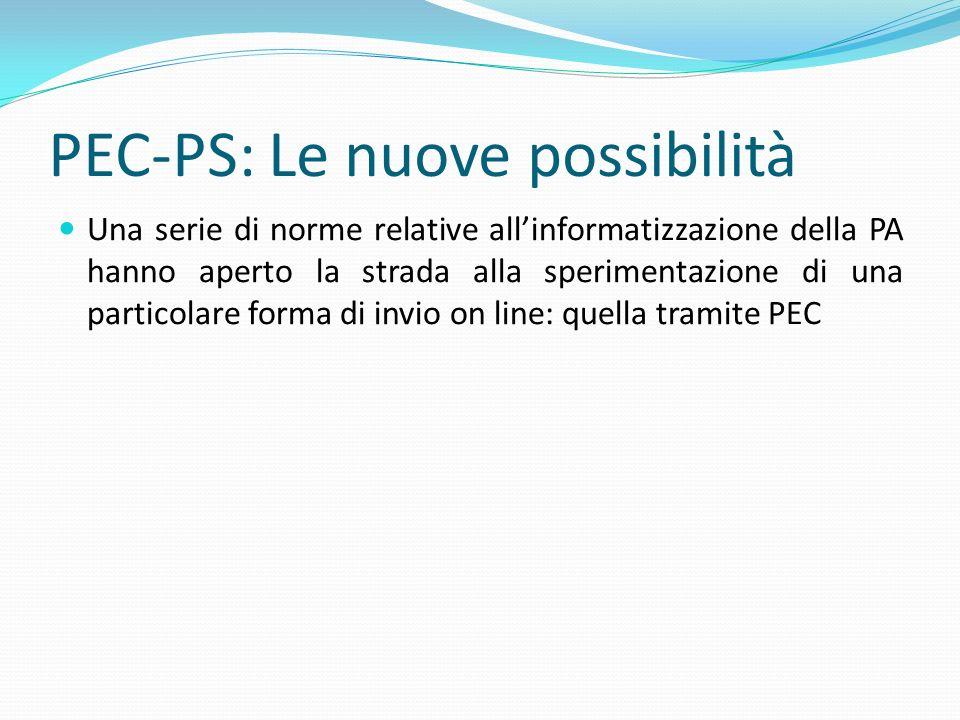 PEC-PS: Le nuove possibilità Una serie di norme relative allinformatizzazione della PA hanno aperto la strada alla sperimentazione di una particolare