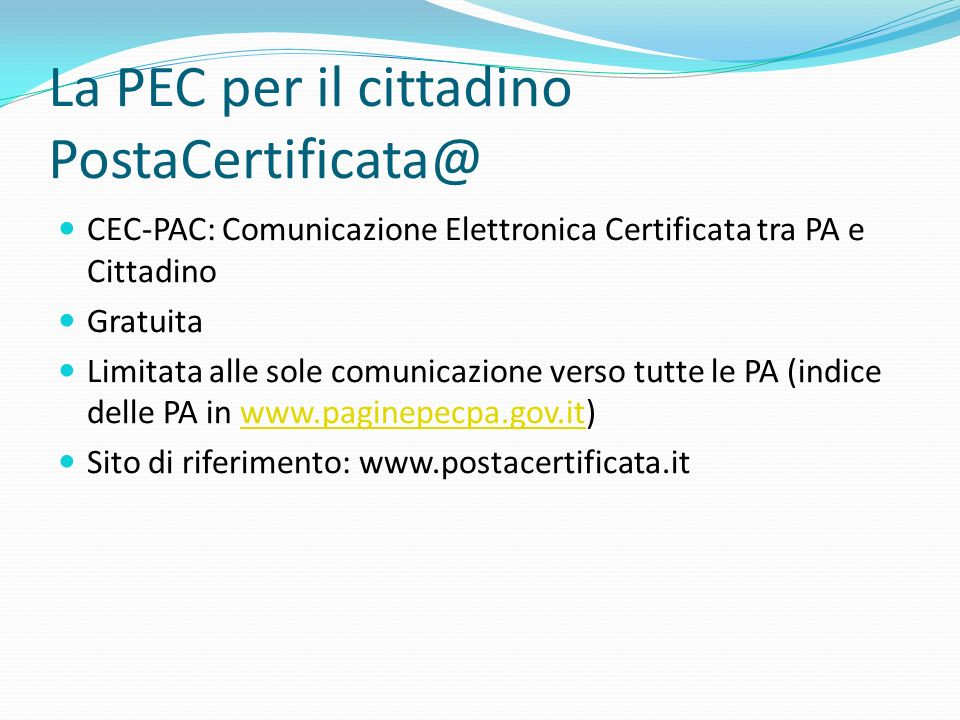 La PEC per il cittadino PostaCertificata@ CEC-PAC: Comunicazione Elettronica Certificata tra PA e Cittadino Gratuita Limitata alle sole comunicazione