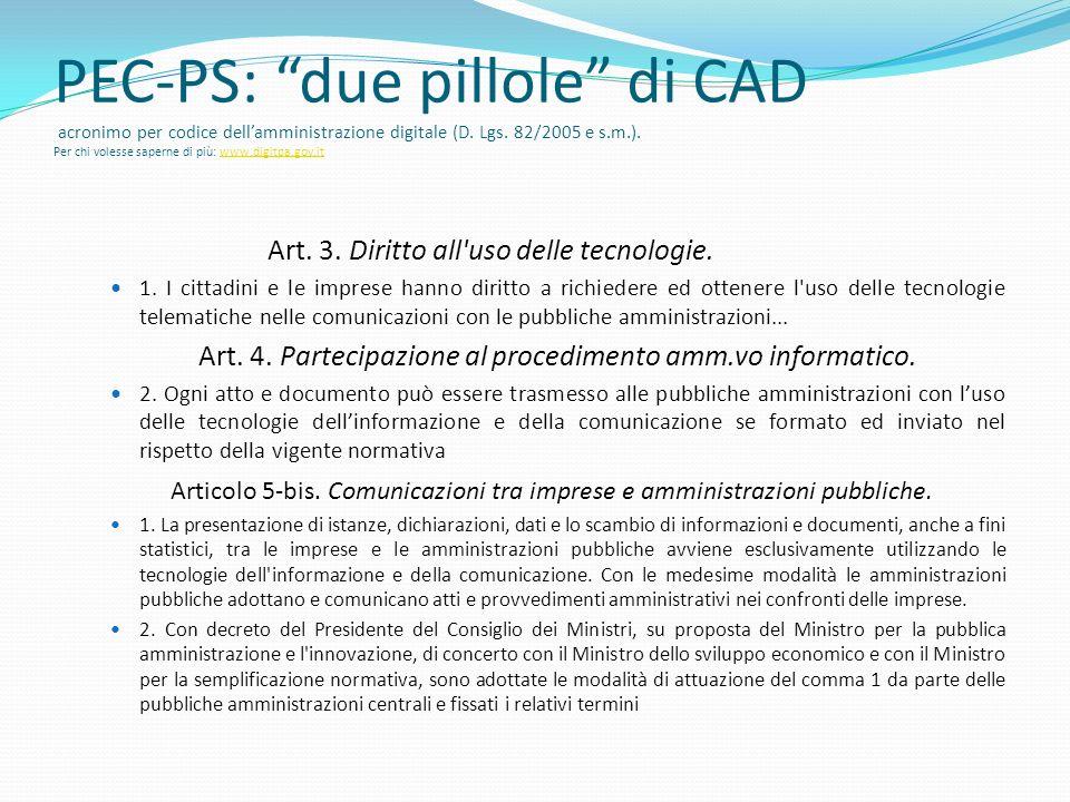 PEC-PS: due pillole di CAD acronimo per codice dellamministrazione digitale (D. Lgs. 82/2005 e s.m.). Per chi volesse saperne di più: www.digitpa.gov.
