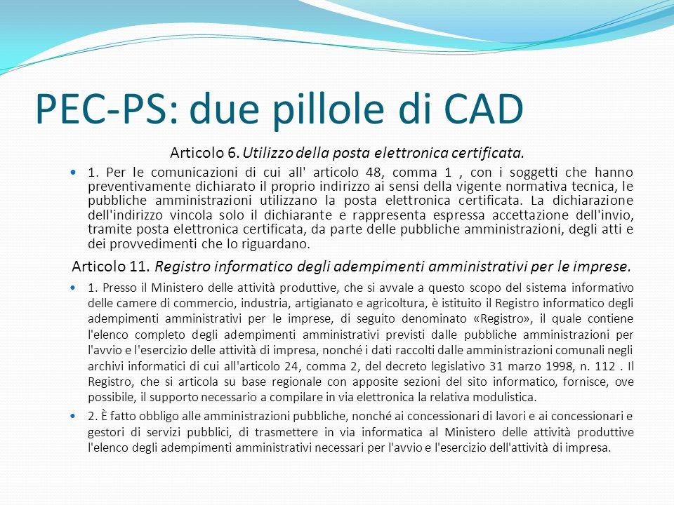 PEC-PS: due pillole di CAD Articolo 6. Utilizzo della posta elettronica certificata. 1. Per le comunicazioni di cui all' articolo 48, comma 1, con i s