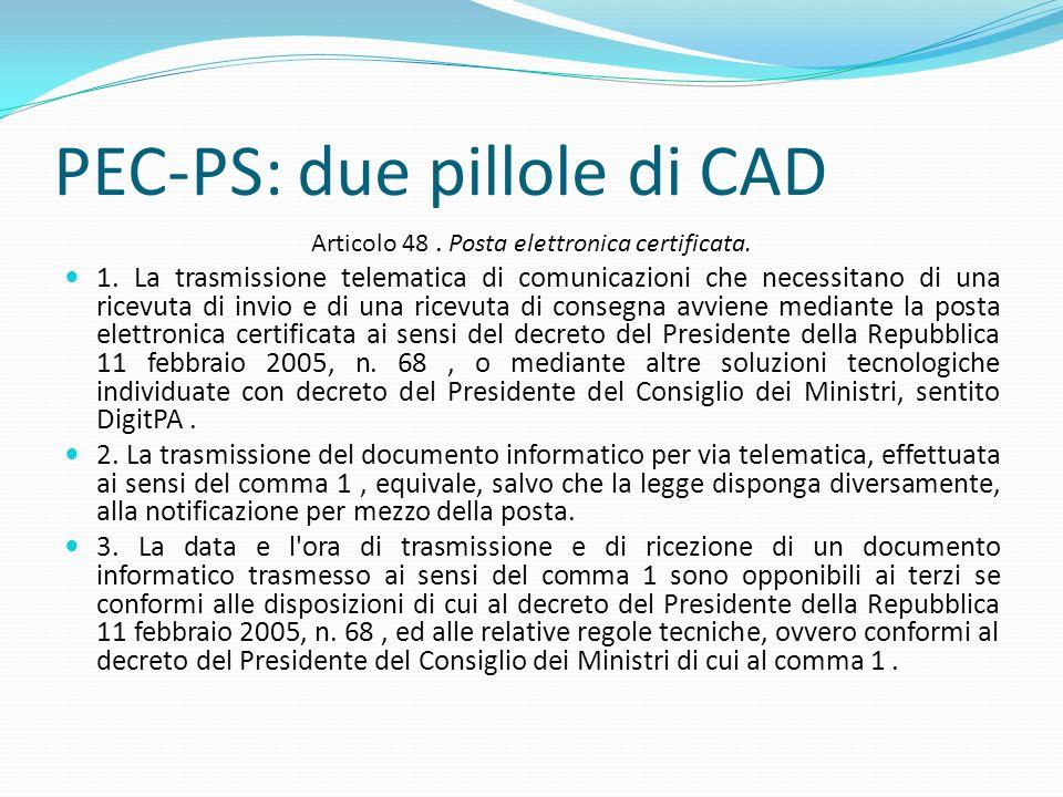 PEC-PS: due pillole di CAD Articolo 48. Posta elettronica certificata. 1. La trasmissione telematica di comunicazioni che necessitano di una ricevuta