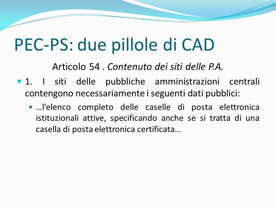PEC-PS: due pillole di CAD Articolo 54. Contenuto dei siti delle P.A. 1. I siti delle pubbliche amministrazioni centrali contengono necessariamente i
