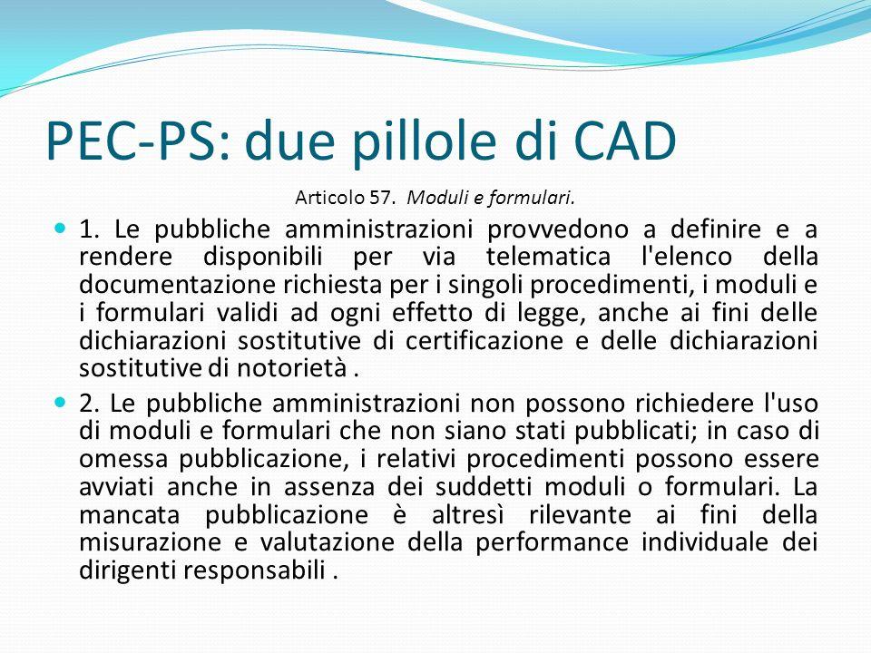 PEC-PS: due pillole di CAD Articolo 57. Moduli e formulari. 1. Le pubbliche amministrazioni provvedono a definire e a rendere disponibili per via tele