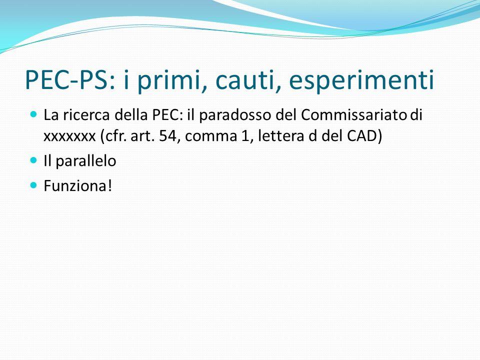 PEC-PS: i primi, cauti, esperimenti La ricerca della PEC: il paradosso del Commissariato di xxxxxxx (cfr. art. 54, comma 1, lettera d del CAD) Il para