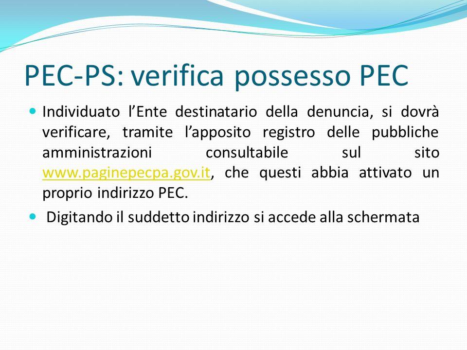 PEC-PS: verifica possesso PEC Individuato lEnte destinatario della denuncia, si dovrà verificare, tramite lapposito registro delle pubbliche amministr