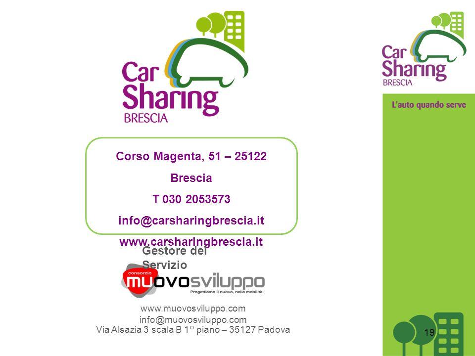 Corso Magenta, 51 – 25122 Brescia T 030 2053573 info@carsharingbrescia.it www.carsharingbrescia.it Gestore del Servizio www.muovosviluppo.com info@muovosviluppo.com Via Alsazia 3 scala B 1° piano – 35127 Padova 19