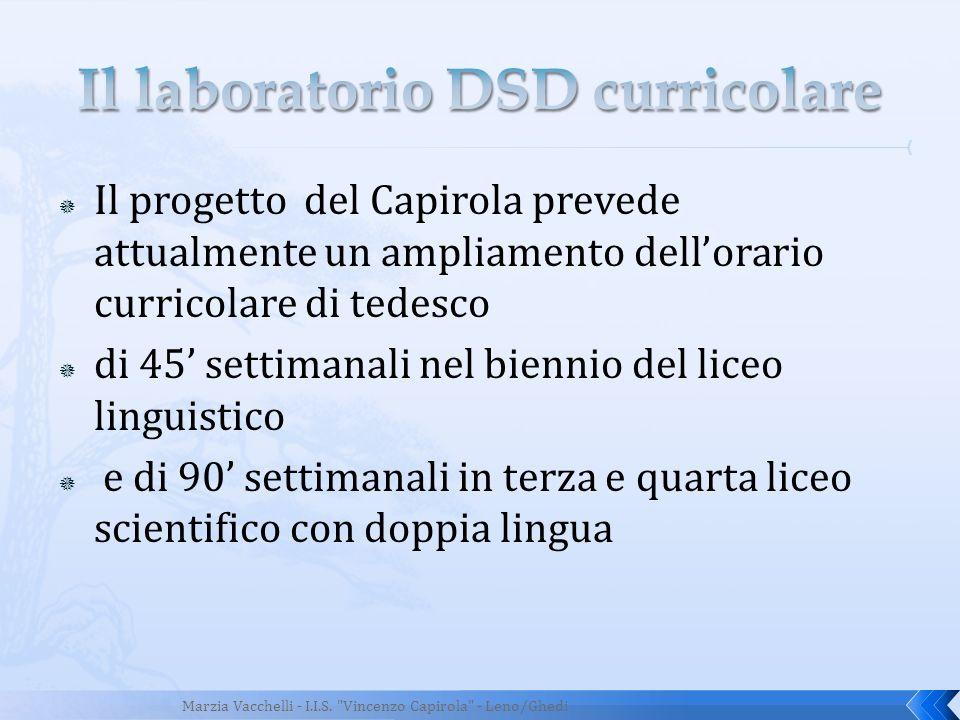 Il progetto del Capirola prevede attualmente un ampliamento dellorario curricolare di tedesco di 45 settimanali nel biennio del liceo linguistico e di