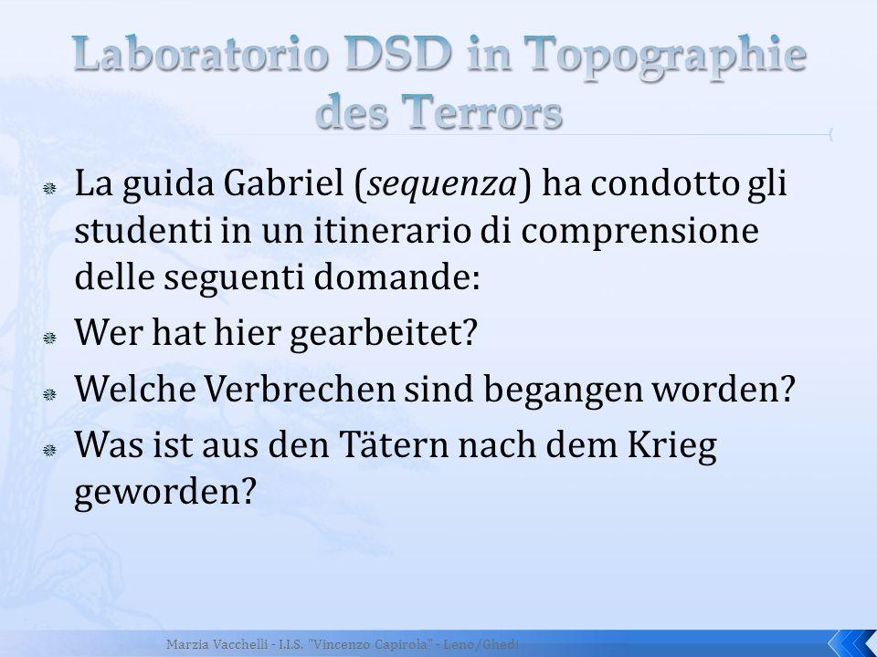 La guida Gabriel (sequenza) ha condotto gli studenti in un itinerario di comprensione delle seguenti domande: Wer hat hier gearbeitet? Welche Verbrech