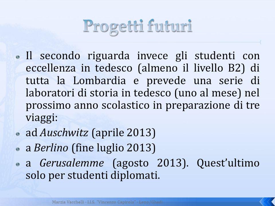 Il secondo riguarda invece gli studenti con eccellenza in tedesco (almeno il livello B2) di tutta la Lombardia e prevede una serie di laboratori di st