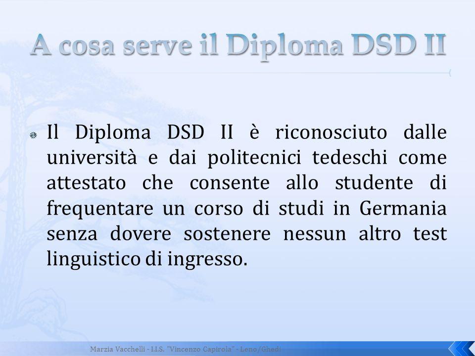 Il Diploma DSD II è riconosciuto dalle università e dai politecnici tedeschi come attestato che consente allo studente di frequentare un corso di stud