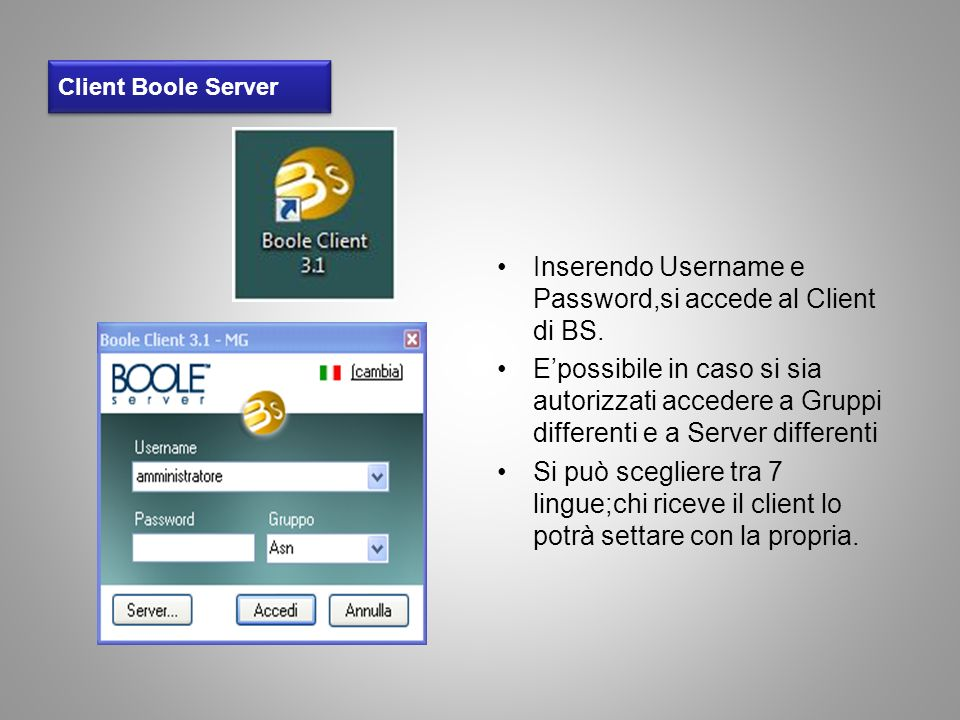 Client Boole Server Inserendo Username e Password,si accede al Client di BS. Epossibile in caso si sia autorizzati accedere a Gruppi differenti e a Se