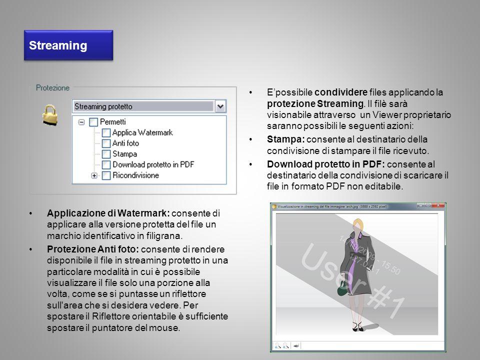 Streaming Applicazione di Watermark: consente di applicare alla versione protetta del file un marchio identificativo in filigrana. Protezione Anti fot