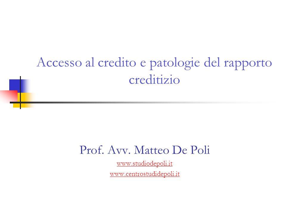 Accesso al credito e patologie del rapporto creditizio Prof. Avv. Matteo De Poli www.studiodepoli.it www.centrostudidepoli.it