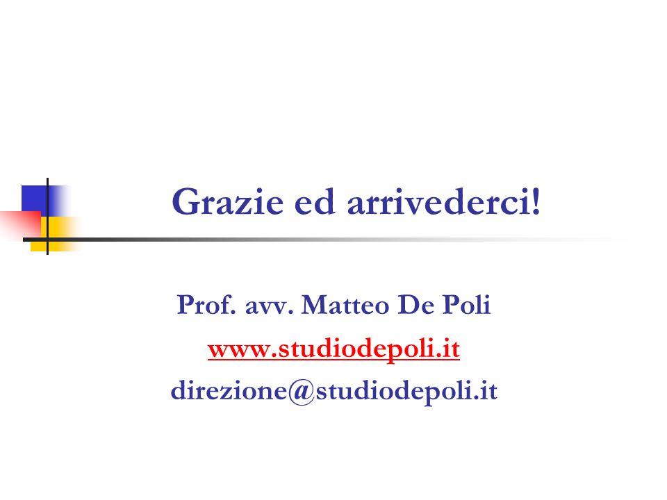 Grazie ed arrivederci! Prof. avv. Matteo De Poli www.studiodepoli.it direzione@studiodepoli.it