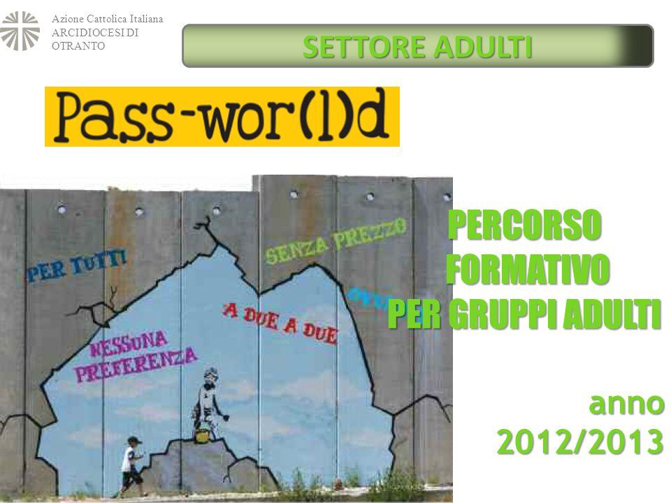 Azione Cattolica Italiana ARCIDIOCESI DI OTRANTO SETTORE ADULTI PERCORSO FORMATIVO FORMATIVO PER GRUPPI ADULTI anno2012/2013