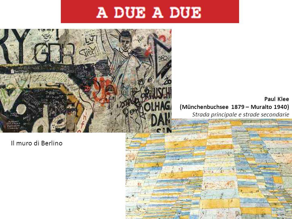 Paul Klee (Münchenbuchsee 1879 – Muralto 1940) Strada principale e strade secondarie Il muro di Berlino