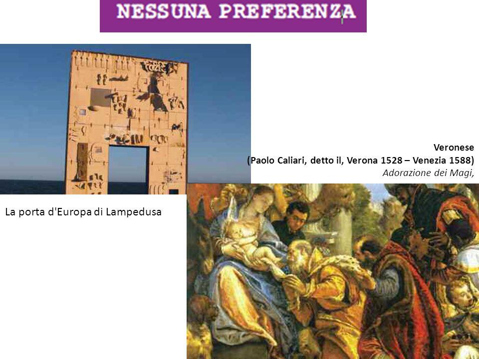La porta d'Europa di Lampedusa Veronese (Paolo Caliari, detto il, Verona 1528 – Venezia 1588) Adorazione dei Magi,