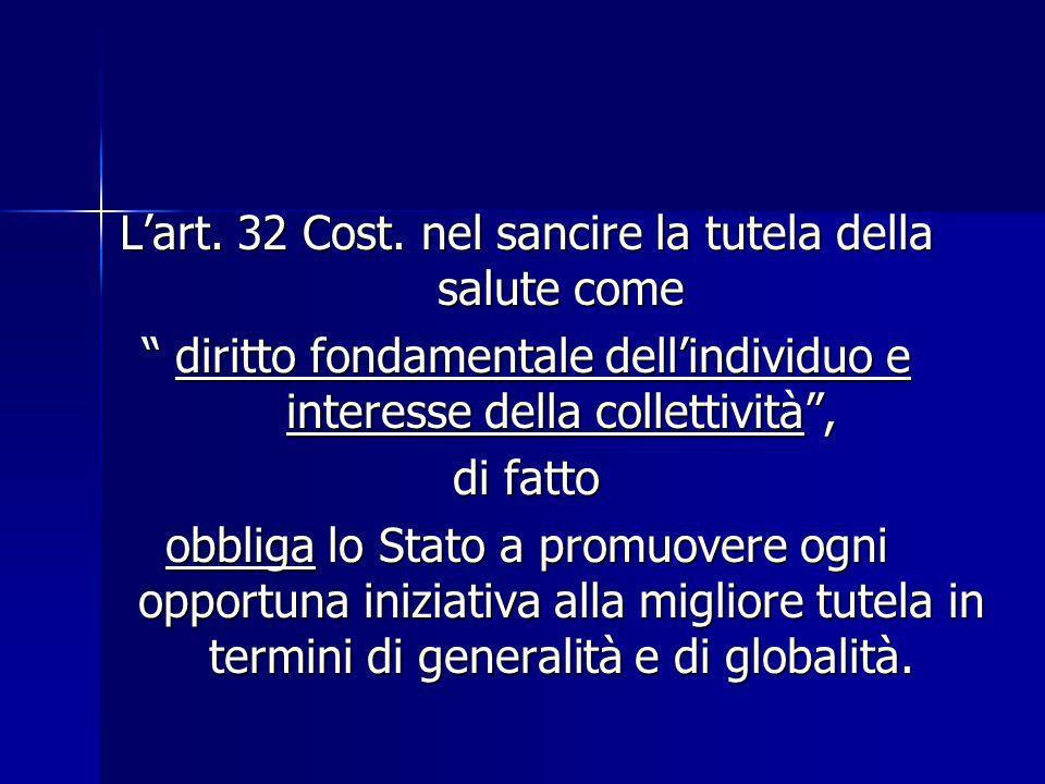 Lart. 32 Cost. nel sancire la tutela della salute come diritto fondamentale dellindividuo e interesse della collettività, diritto fondamentale dellind