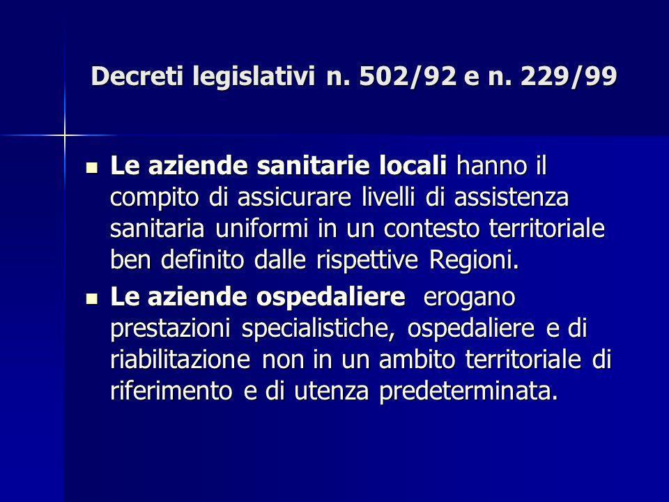 Decreti legislativi n. 502/92 e n. 229/99 Le aziende sanitarie locali hanno il compito di assicurare livelli di assistenza sanitaria uniformi in un co