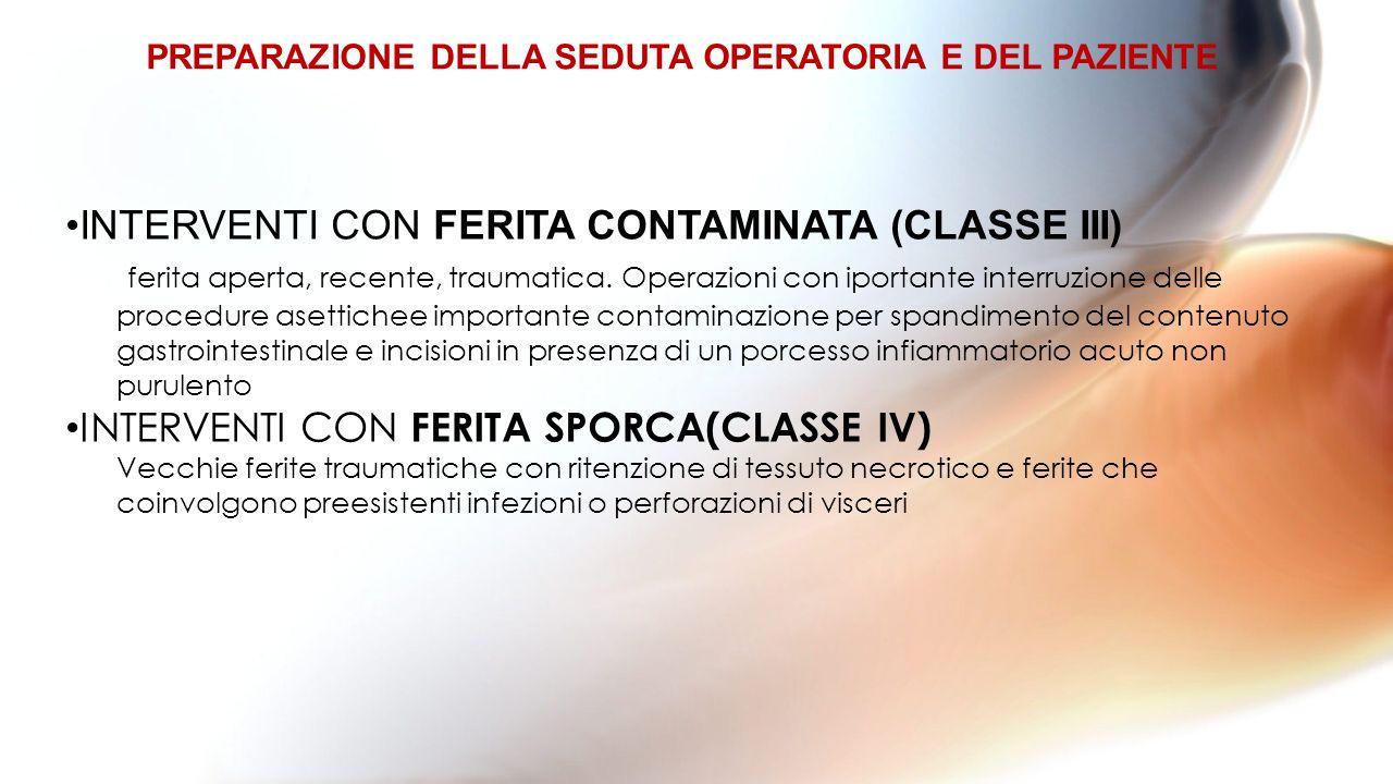 PREPARAZIONE DELLA SEDUTA OPERATORIA E DEL PAZIENTE INTERVENTI CON FERITA CONTAMINATA (CLASSE III) ferita aperta, recente, traumatica. Operazioni con