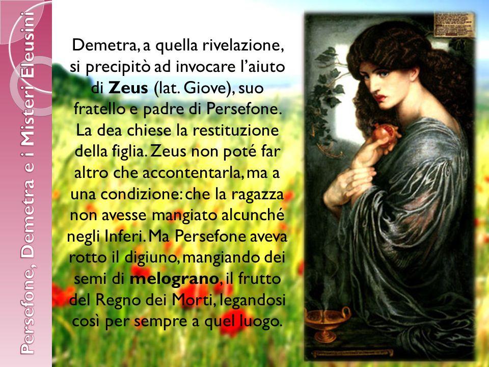 Demetra, a quella rivelazione, si precipitò ad invocare laiuto di Zeus (lat.