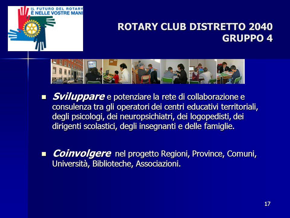 ROTARY CLUB DISTRETTO 2040 GRUPPO 4 Sviluppare e potenziare la rete di collaborazione e consulenza tra gli operatori dei centri educativi territoriali