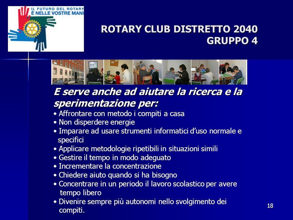 18 ROTARY CLUB DISTRETTO 2040 GRUPPO 4 E serve anche ad aiutare la ricerca e la sperimentazione per: Affrontare con metodo i compiti a casa Non disper