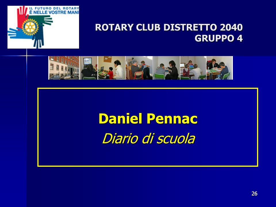 26 ROTARY CLUB DISTRETTO 2040 GRUPPO 4 Daniel Pennac Diario di scuola