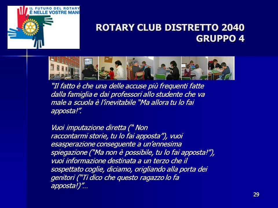29 ROTARY CLUB DISTRETTO 2040 GRUPPO 4 Il fatto è che una delle accuse più frequenti fatte dalla famiglia e dai professori allo studente che va male a