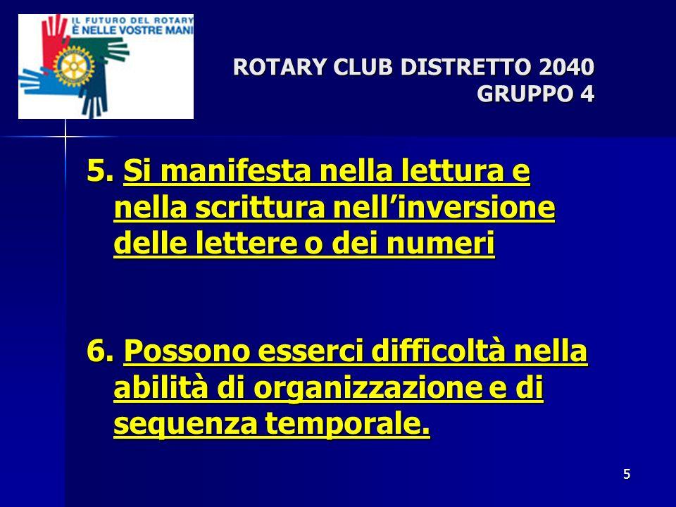 5 ROTARY CLUB DISTRETTO 2040 GRUPPO 4 5. Si manifesta nella lettura e nella scrittura nellinversione delle lettere o dei numeri 6. Possono esserci dif