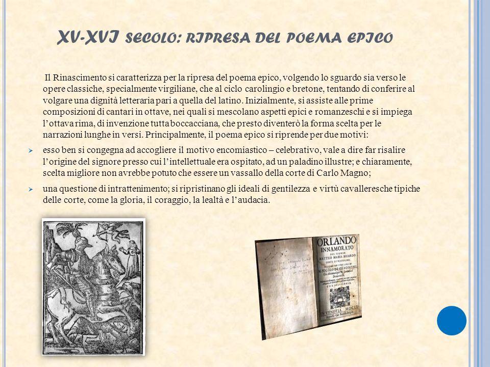 XV-XVI SECOLO : RIPRESA DEL POEMA EPICO Il Rinascimento si caratterizza per la ripresa del poema epico, volgendo lo sguardo sia verso le opere classic