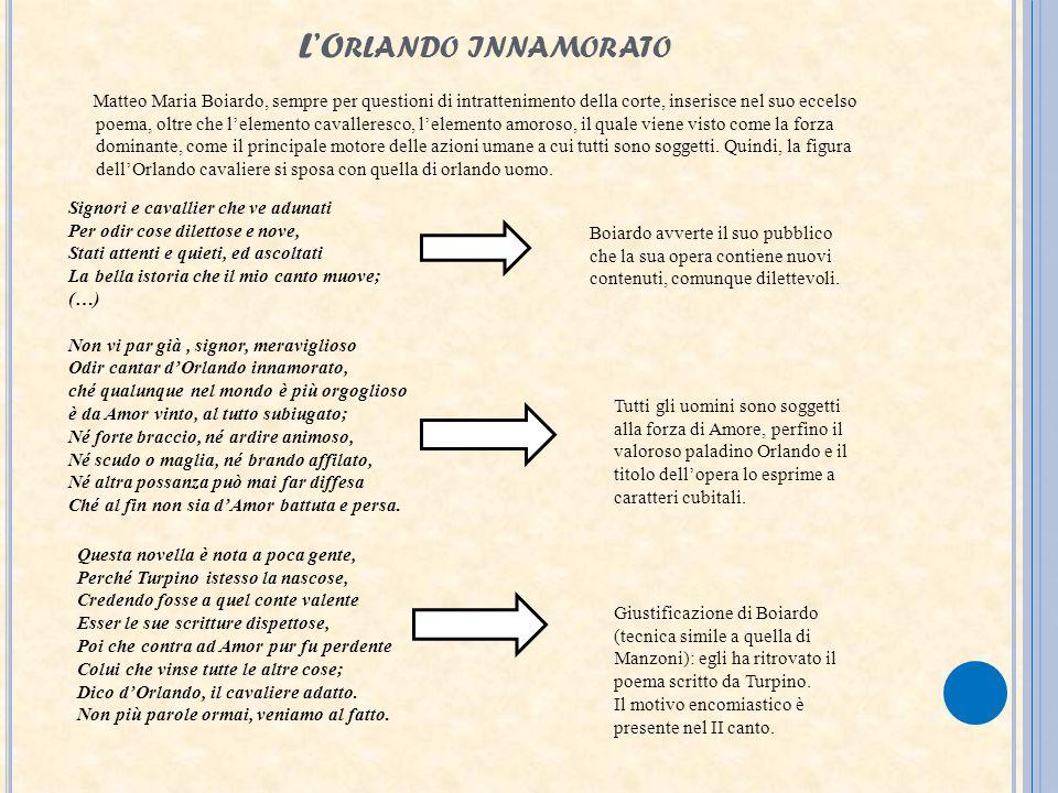 LO RLANDO INNAMORATO Matteo Maria Boiardo, sempre per questioni di intrattenimento della corte, inserisce nel suo eccelso poema, oltre che lelemento c