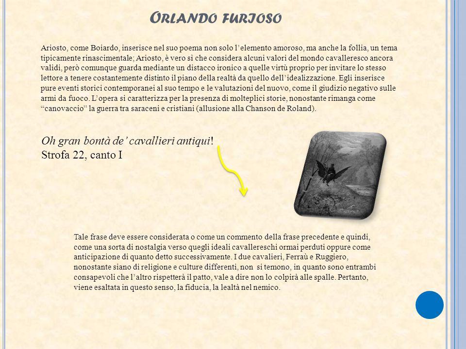 O RLANDO FURIOSO Ariosto, come Boiardo, inserisce nel suo poema non solo lelemento amoroso, ma anche la follia, un tema tipicamente rinascimentale; Ar