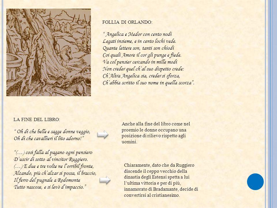 FOLLIA DI ORLANDO: Angelica e Medor con cento nodi Legati insieme, e in cento lochi vede. Quante lettere son, tanti son chiodi Coi quali Amore il cor
