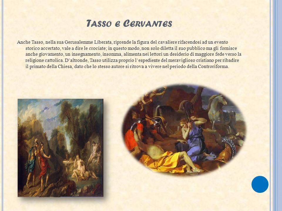 T ASSO E C ERVANTES Anche Tasso, nella sua Gerusalemme Liberata, riprende la figura del cavaliere rifacendosi ad un evento storico accertato, vale a d