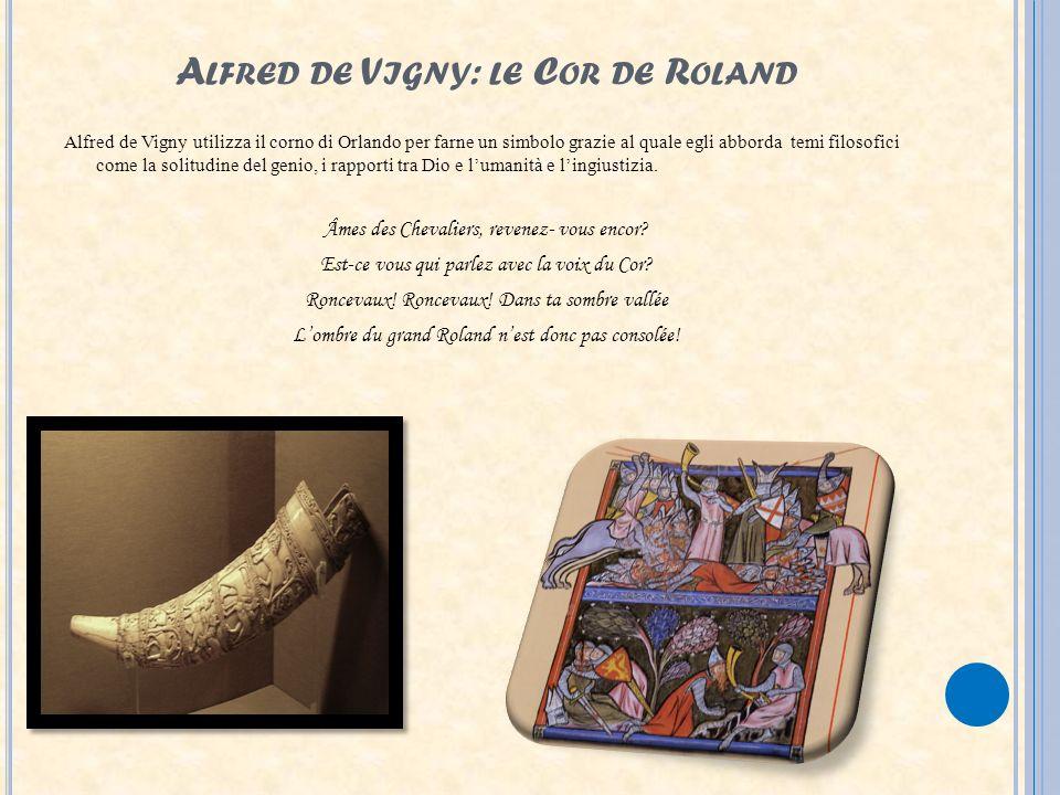 A LFRED DE V IGNY : LE C OR DE R OLAND Alfred de Vigny utilizza il corno di Orlando per farne un simbolo grazie al quale egli abborda temi filosofici