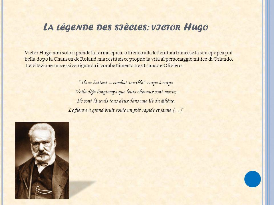 L A LÉGENDE DES SIÈCLES : VICTOR H UGO Victor Hugo non solo riprende la forma epica, offrendo alla letteratura francese la sua epopea più bella dopo l
