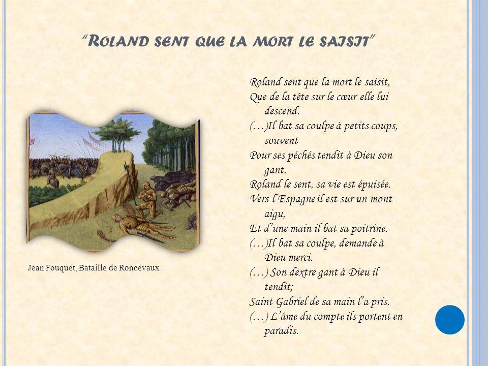R OLAND SENT QUE LA MORT LE SAISIT Jean Fouquet, Bataille de Roncevaux Roland sent que la mort le saisit, Que de la tête sur le cœur elle lui descend.