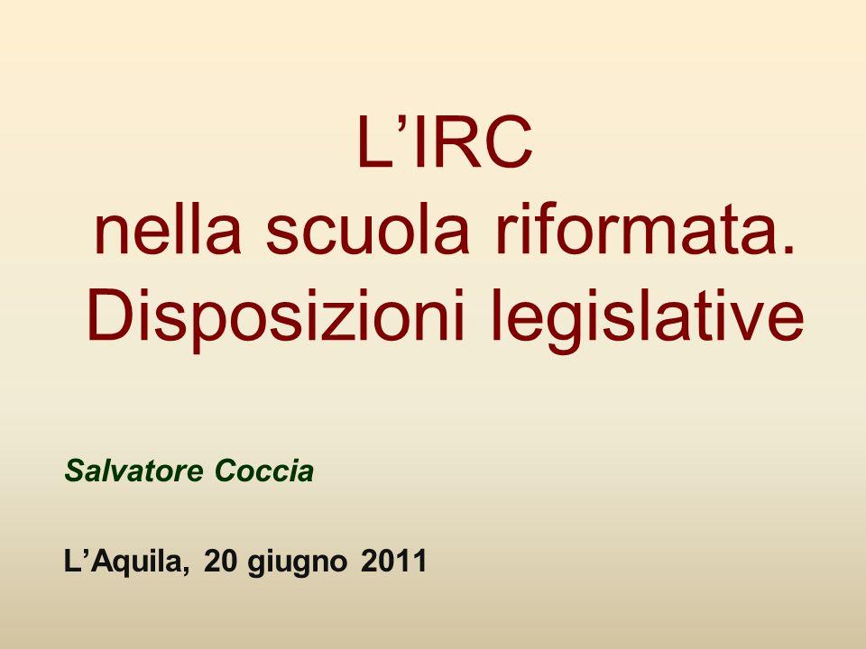 LIRC nella scuola riformata. Disposizioni legislative Salvatore Coccia LAquila, 20 giugno 2011