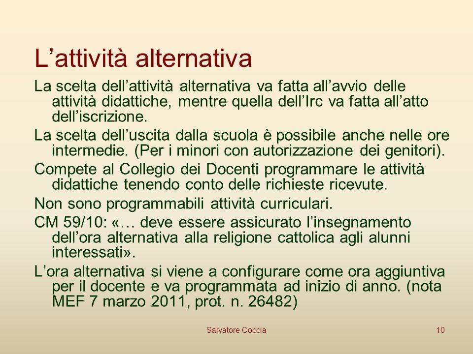 Lattività alternativa La scelta dellattività alternativa va fatta allavvio delle attività didattiche, mentre quella dellIrc va fatta allatto delliscrizione.