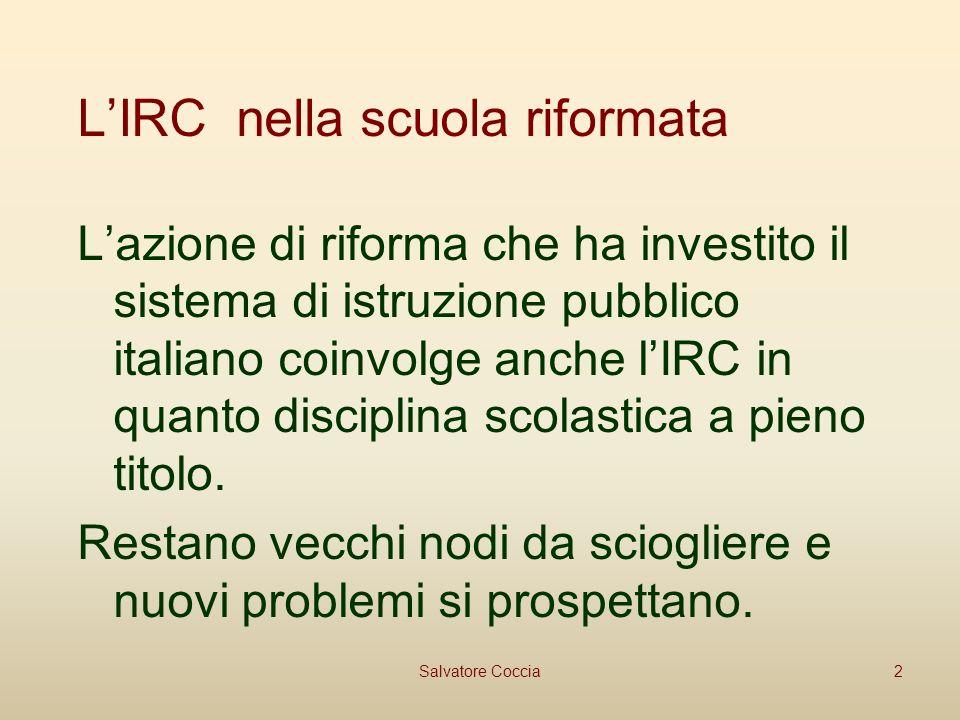 LIRC nella scuola riformata Lazione di riforma che ha investito il sistema di istruzione pubblico italiano coinvolge anche lIRC in quanto disciplina scolastica a pieno titolo.