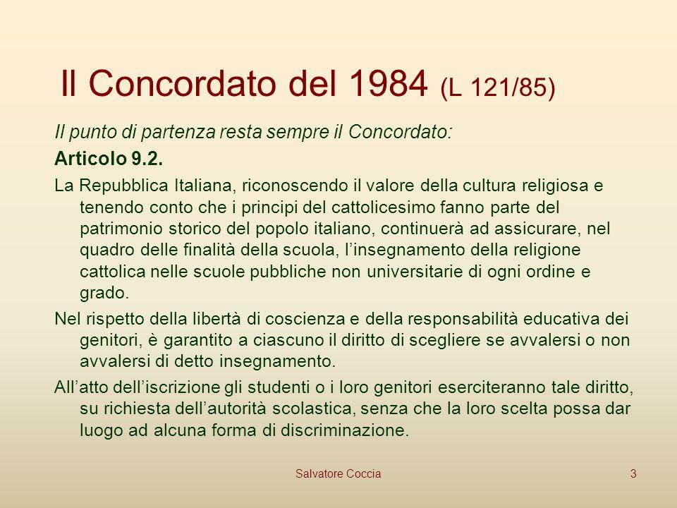 Il Concordato del 1984 (L 121/85) Il punto di partenza resta sempre il Concordato: Articolo 9.2.
