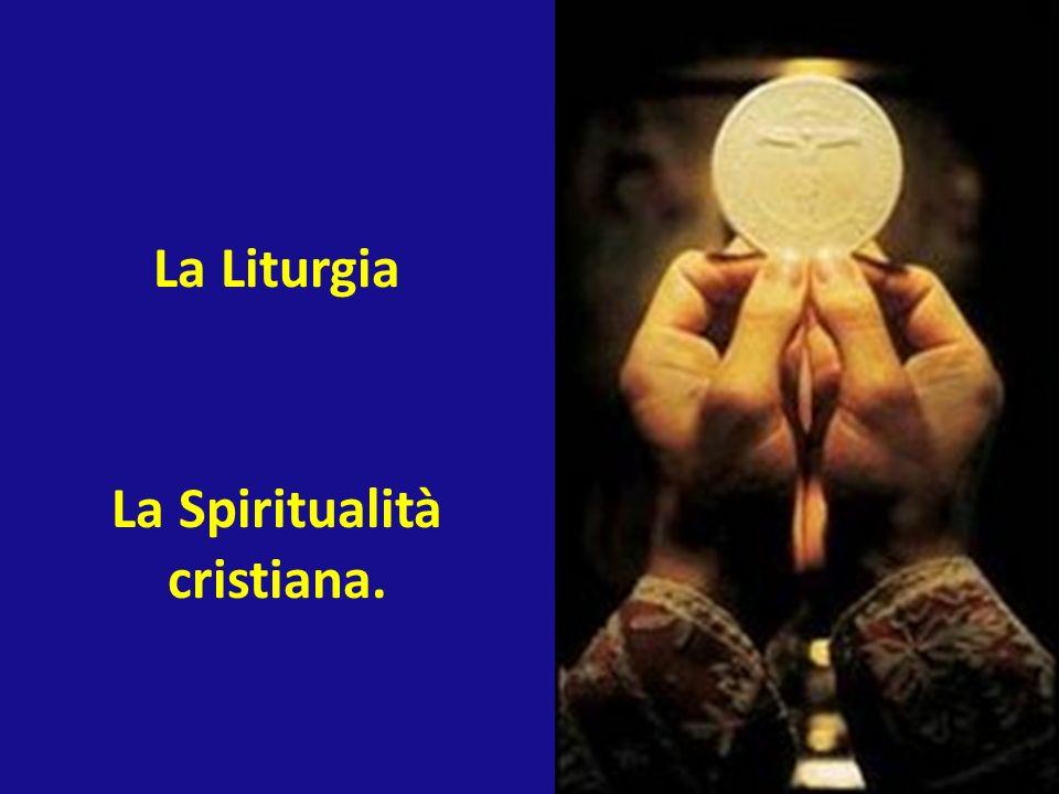 La Liturgia La Spiritualità cristiana.