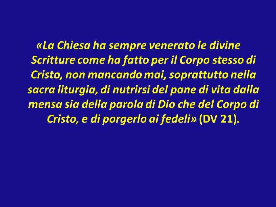 «La Chiesa ha sempre venerato le divine Scritture come ha fatto per il Corpo stesso di Cristo, non mancando mai, soprattutto nella sacra liturgia, di