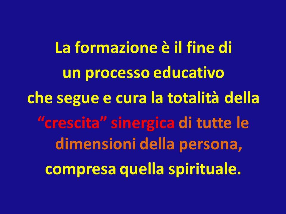 La formazione è il fine di un processo educativo che segue e cura la totalità della crescita sinergica di tutte le dimensioni della persona, compresa quella spirituale.