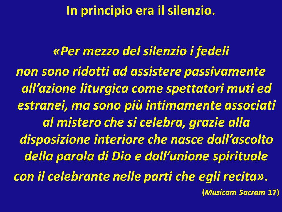 In principio era il silenzio. «Per mezzo del silenzio i fedeli non sono ridotti ad assistere passivamente allazione liturgica come spettatori muti ed