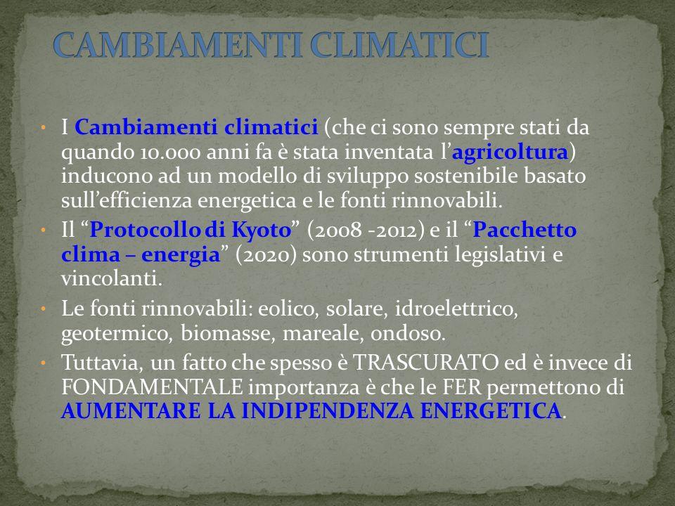 I Cambiamenti climatici (che ci sono sempre stati da quando 10.000 anni fa è stata inventata lagricoltura) inducono ad un modello di sviluppo sostenibile basato sullefficienza energetica e le fonti rinnovabili.