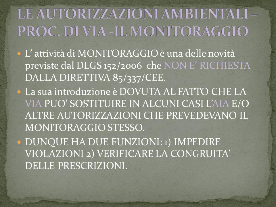 L attività di MONITORAGGIO è una delle novità previste dal DLGS 152/2006 che NON E RICHIESTA DALLA DIRETTIVA 85/337/CEE.