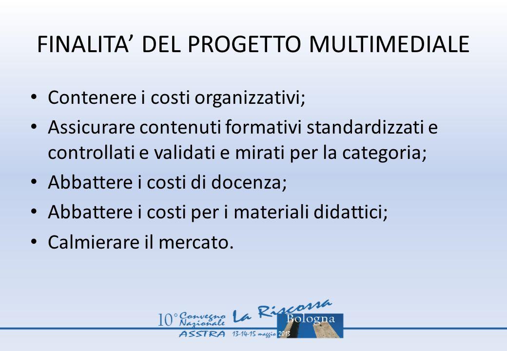 FINALITA DEL PROGETTO MULTIMEDIALE Contenere i costi organizzativi; Assicurare contenuti formativi standardizzati e controllati e validati e mirati pe
