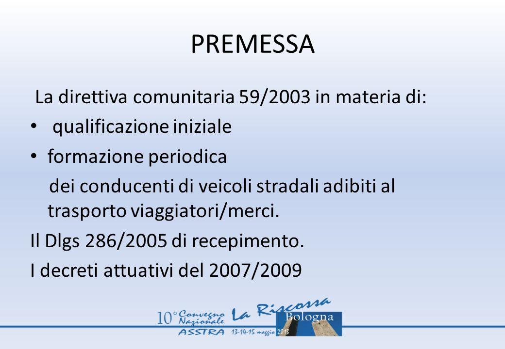 PREMESSA La direttiva comunitaria 59/2003 in materia di: qualificazione iniziale formazione periodica dei conducenti di veicoli stradali adibiti al tr